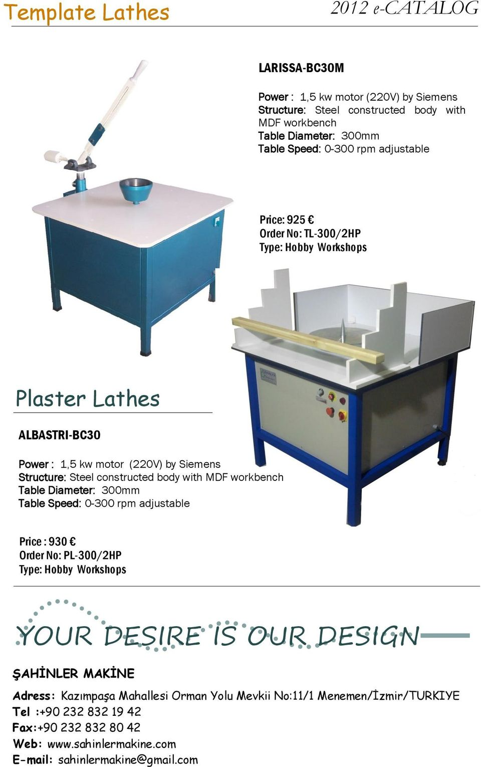 ALBASTRI-BC30 Power : 1,5 kw motor (220V) by Siemens Structure: Steel constructed body with MDF workbench Table Diameter: 300mm