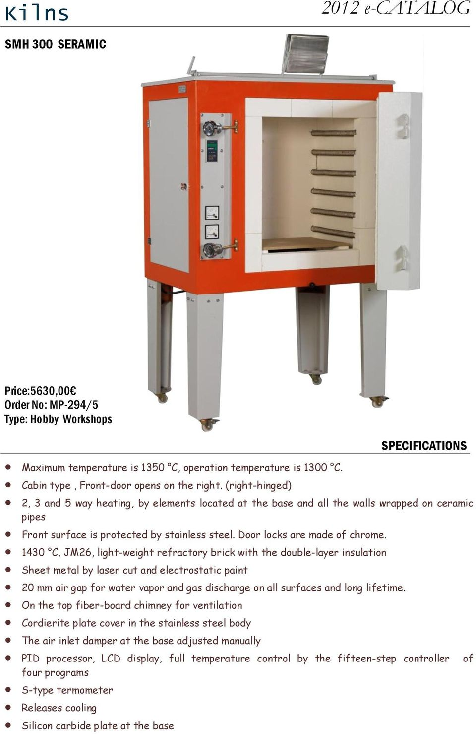 1430 C, JM26, light-weight refractory brick with the double-layer insulation Sheet metal by laser cut and electrostatic paint 20 mm air gap for water vapor and gas discharge on all surfaces and long