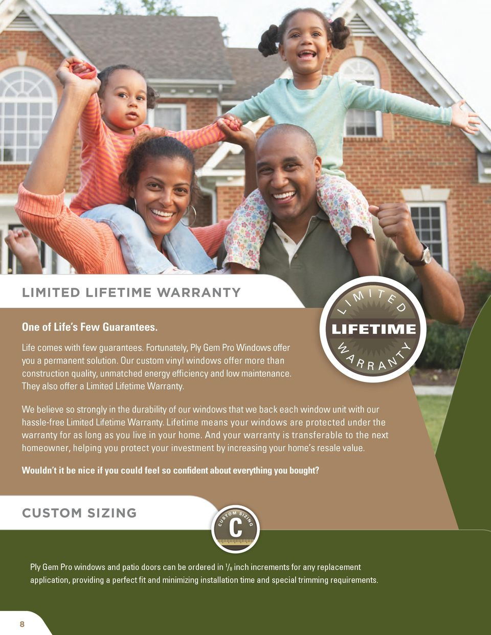 We believe so strongly in the durability of our windows that we back each window unit with our hassle-free Limited Lifetime Warranty.