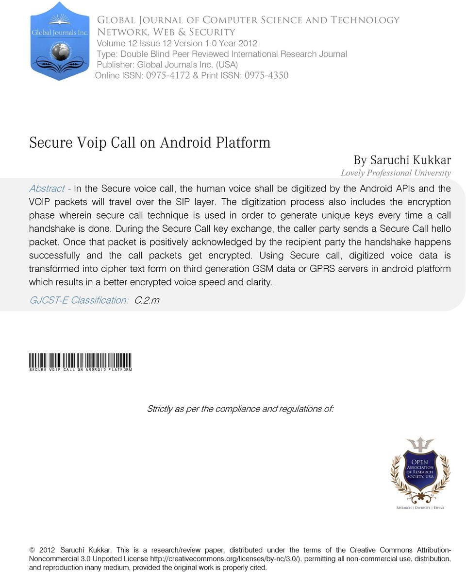 (USA) Online ISSN: 0975-4172 & Print ISSN: 0975-4350 Secure Voip Call on Android Platform By Saruchi Kukkar Lovely Professional University Abstract - In the Secure voice call, the human voice shall
