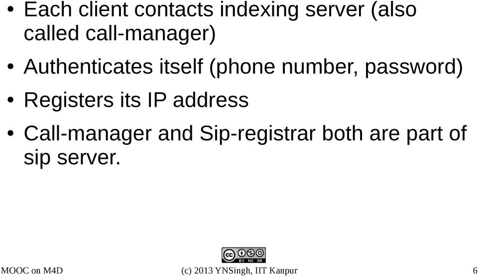 Registers its IP address Call-manager and Sip-registrar