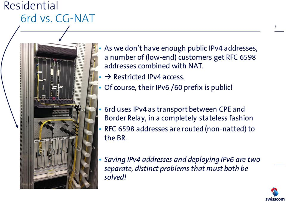 combined with NAT. Restricted IPv4 access. Of course, their IPv6 /60 prefix is public!