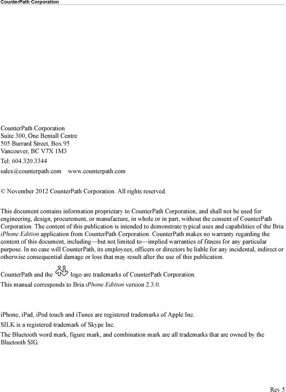 This document contains information proprietary to CounterPath Corporation, and shall not be used for engineering, design, procurement, or manufacture, in whole or in part, without the consent of