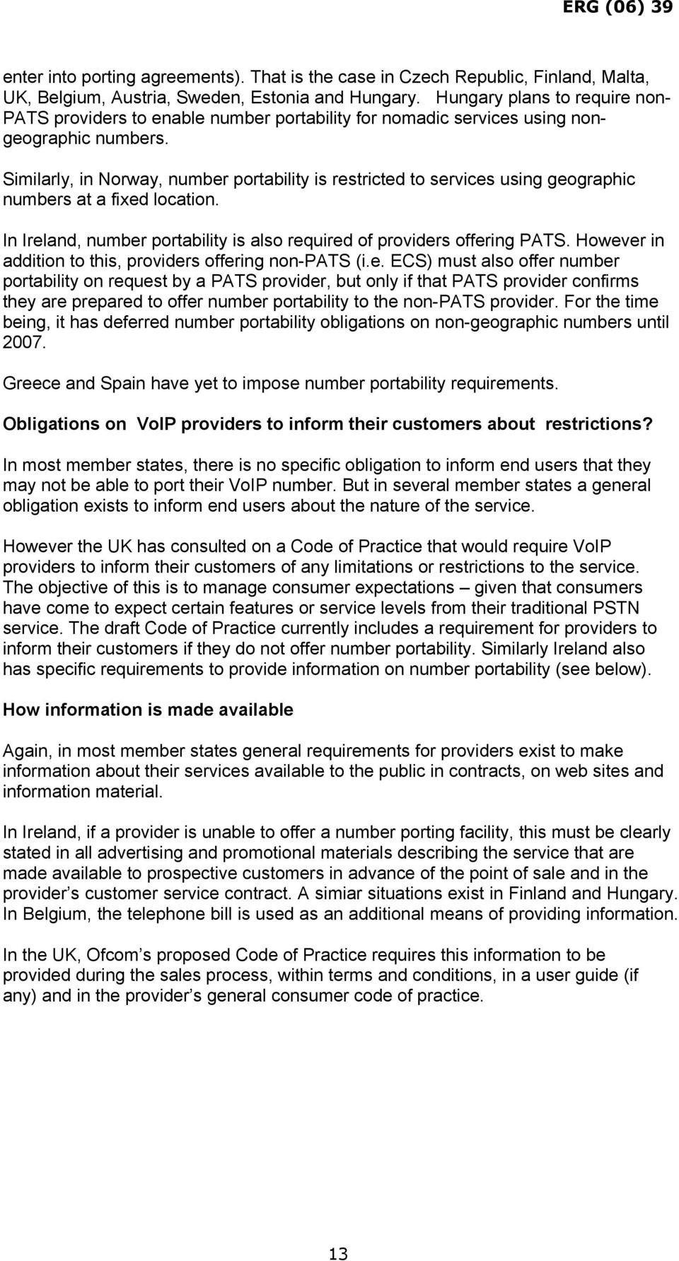 Similarly, in Norway, number portability is restricted to services using geographic numbers at a fixed location. In Ireland, number portability is also required of providers offering PATS.