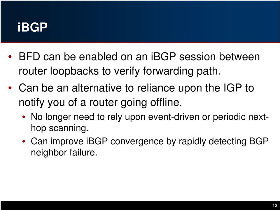 Can be an alternative to reliance upon the IGP to notify you of a router going