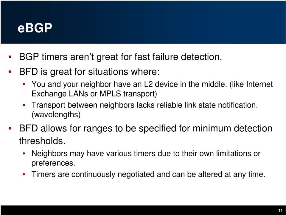 (like Internet Exchange LANs or MPLS transport) Transport between neighbors lacks reliable link state notification.