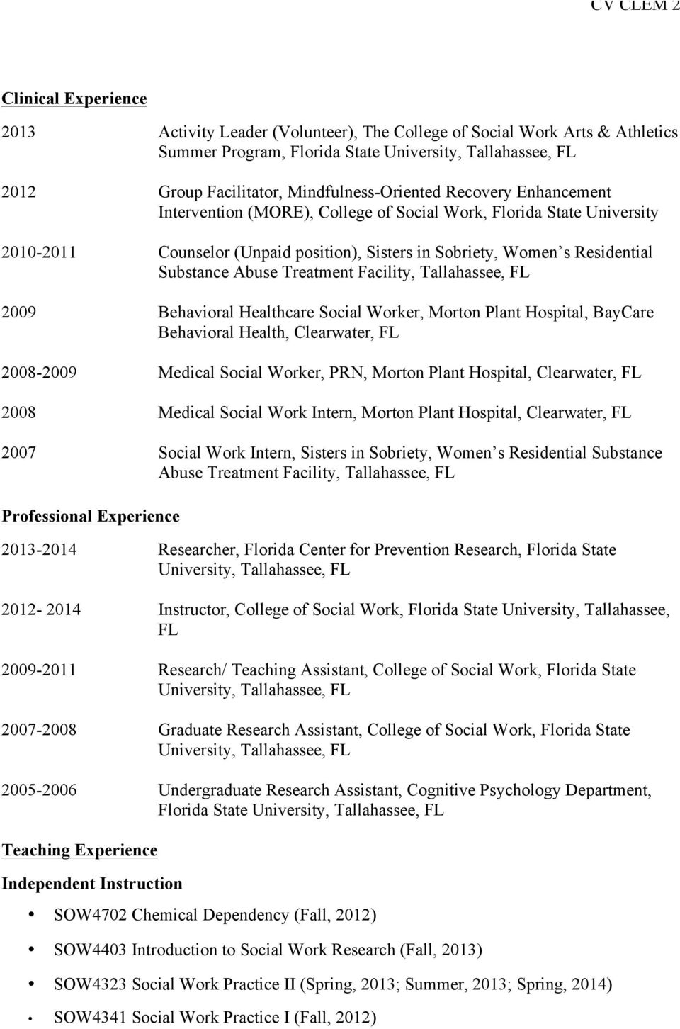 Tallahassee, FL 2009 Behavioral Healthcare Social Worker, Morton Plant Hospital, BayCare Behavioral Health, Clearwater, FL 2008-2009 Medical Social Worker, PRN, Morton Plant Hospital, Clearwater, FL
