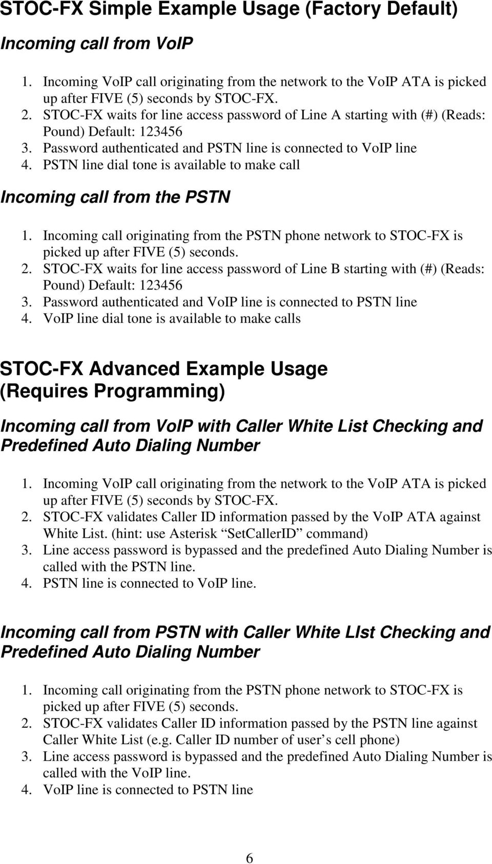 PSTN line dial tone is available to make call Incoming call from the PSTN 1. Incoming call originating from the PSTN phone network to STOC-FX is picked up after FIVE (5) seconds. 2.