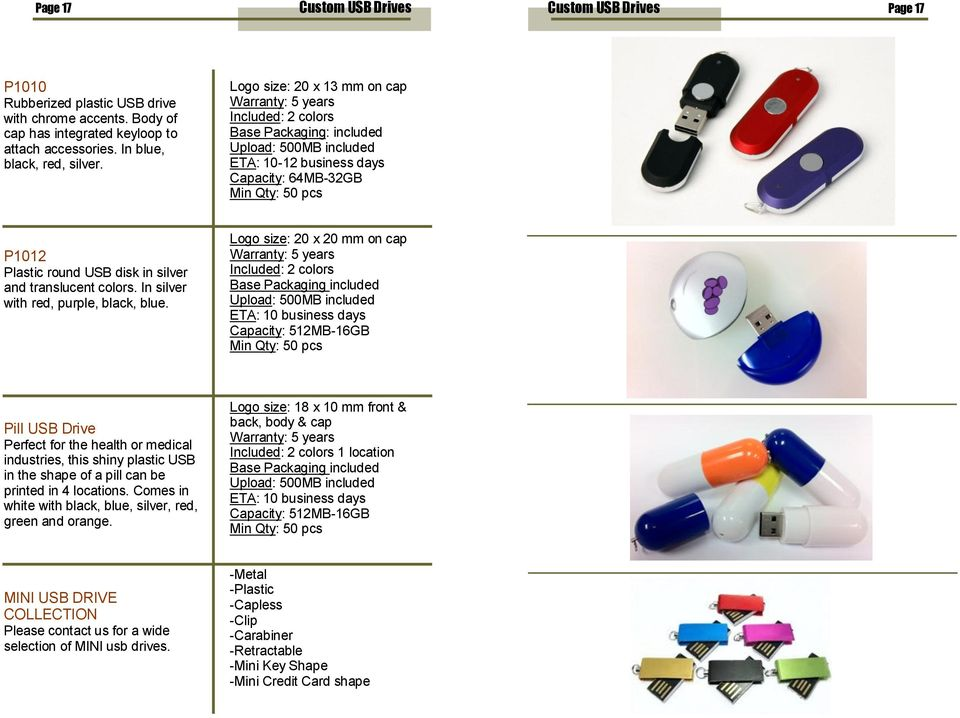 Logo size: 20 x 20 mm on cap Included: 2 colors ETA: 10 business days Pill USB Drive Perfect for the health or medical industries, this shiny plastic USB in the shape of a pill can be printed in 4