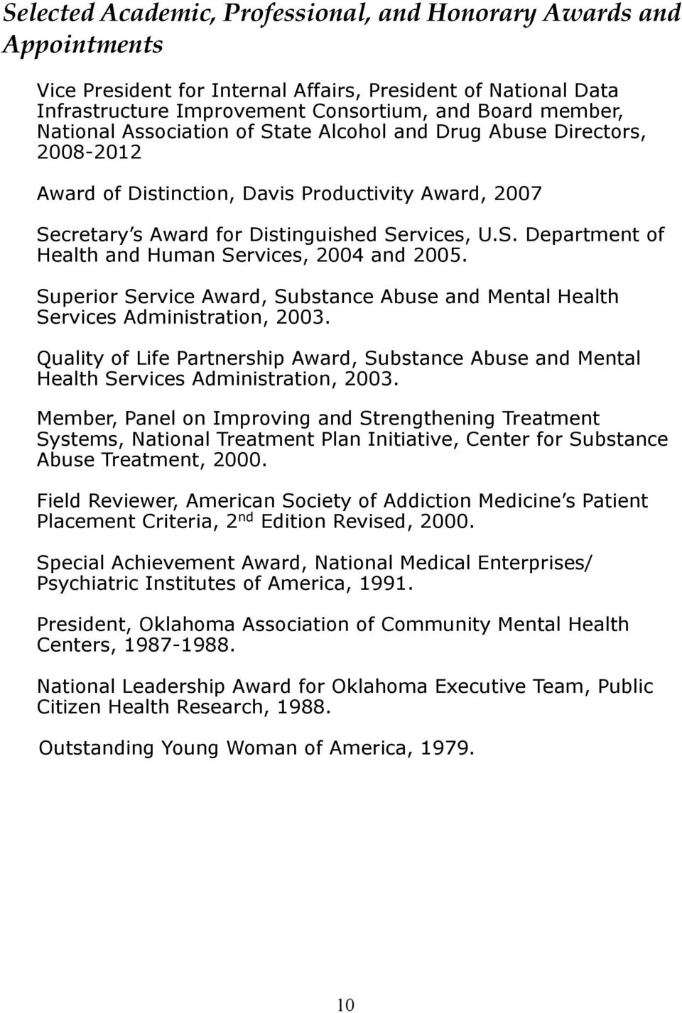 Superior Service Award, Substance Abuse and Mental Health Services Administration, 2003. Quality of Life Partnership Award, Substance Abuse and Mental Health Services Administration, 2003.