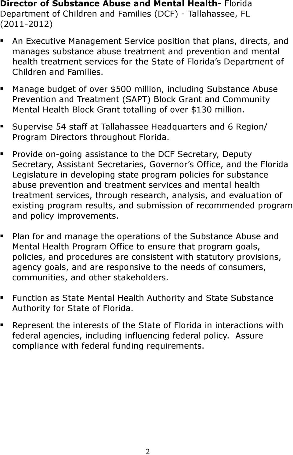 Manage budget of over $500 million, including Substance Abuse Prevention and Treatment (SAPT) Block Grant and Community Mental Health Block Grant totalling of over $130 million.