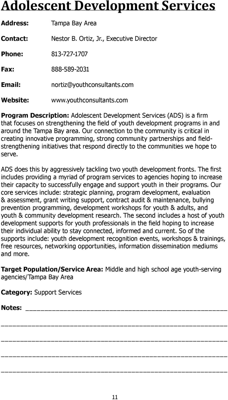 com Program Description: Adolescent Development Services (ADS) is a firm that focuses on strengthening the field of youth development programs in and around the Tampa Bay area.