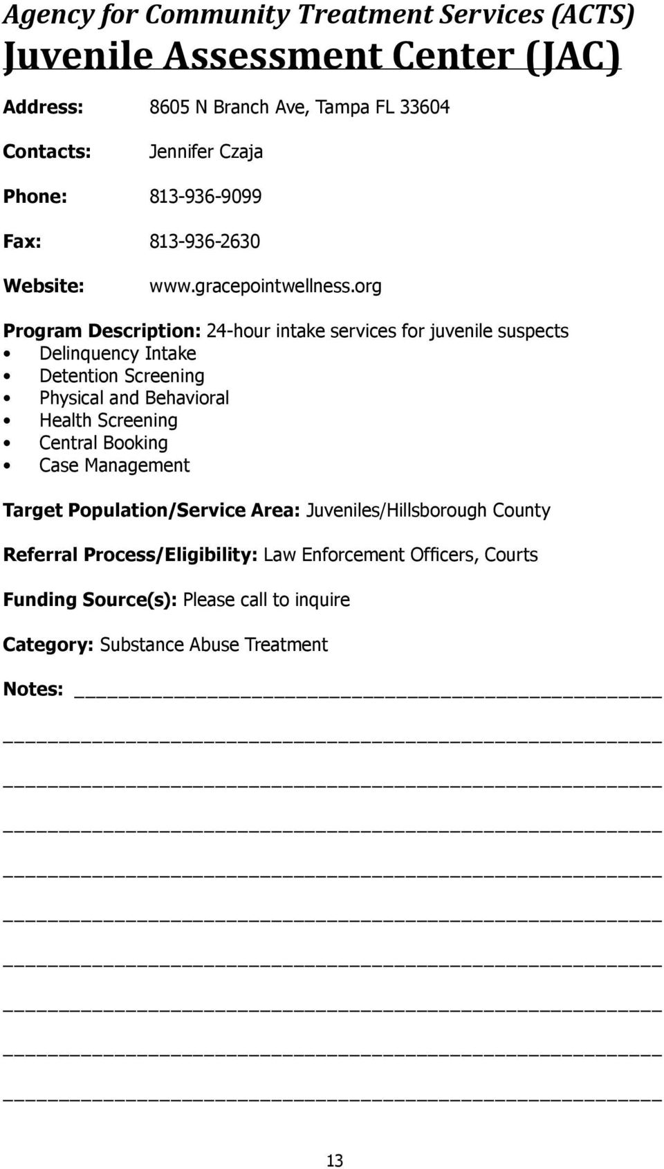 org Program Description: 24-hour intake services for juvenile suspects Delinquency Intake Detention Screening Physical and Behavioral Health