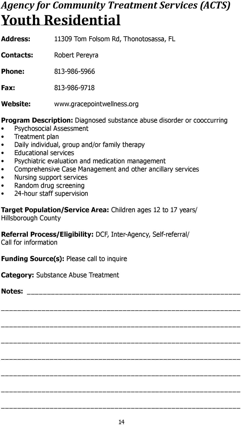 evaluation and medication management Comprehensive Case Management and other ancillary services Nursing support services Random drug screening 24-hour staff supervision Target Population/Service