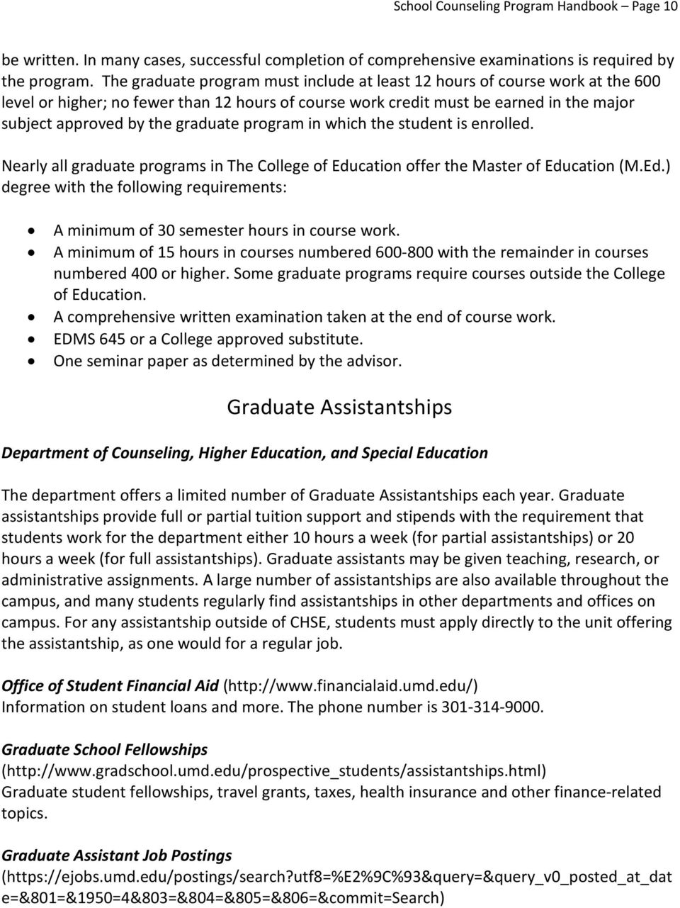 graduate program in which the student is enrolled. Nearly all graduate programs in The College of Education offer the Master of Education (M.Ed.) degree with the following requirements: A minimum of 30 semester hours in course work.