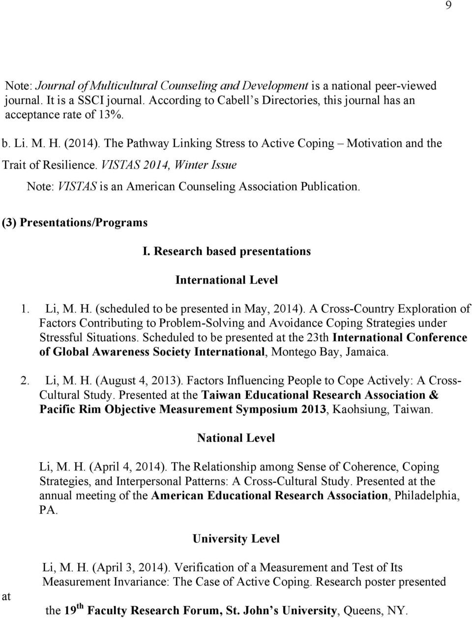 (3) Presentations/Programs I. Research based presentations International Level 1. Li, M. H. (scheduled to be presented in May, 2014).