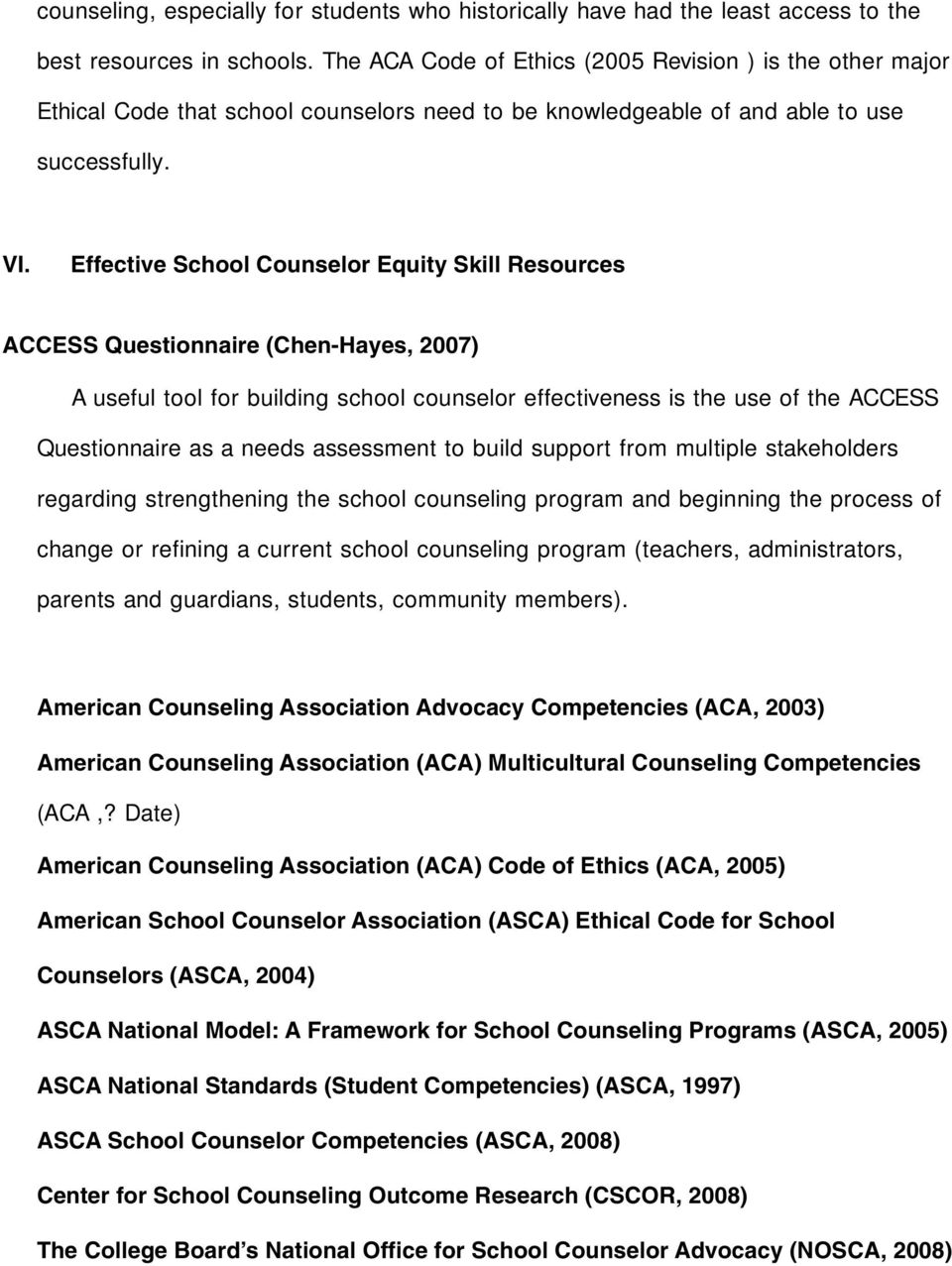 Effective School Counselor Equity Skill Resources ACCESS Questionnaire (Chen-Hayes, 2007) A useful tool for building school counselor effectiveness is the use of the ACCESS Questionnaire as a needs