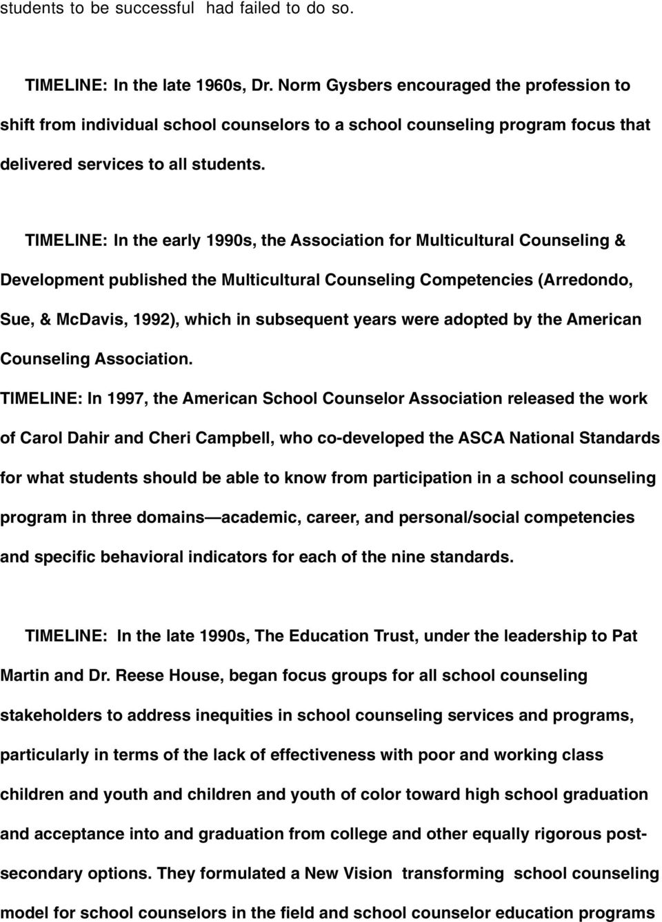 TIMELINE: In the early 1990s, the Association for Multicultural Counseling & Development published the Multicultural Counseling Competencies (Arredondo, Sue, & McDavis, 1992), which in subsequent