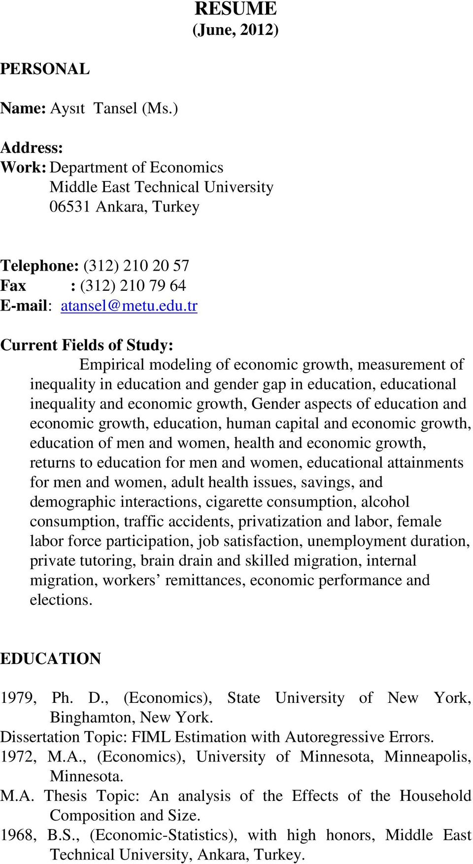 tr Current Fields of Study: Empirical modeling of economic growth, measurement of inequality in education and gender gap in education, educational inequality and economic growth, Gender aspects of