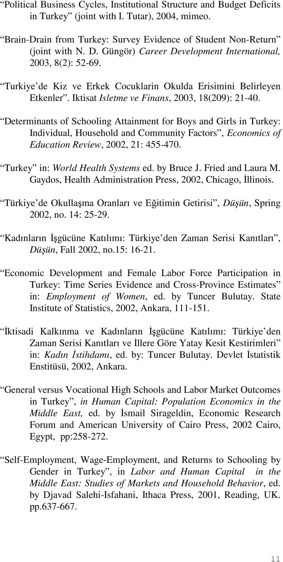 Determinants of Schooling Attainment for Boys and Girls in Turkey: Individual, Household and Community Factors, Economics of Education Review, 2002, 21: 455-470. Turkey in: World Health Systems ed.