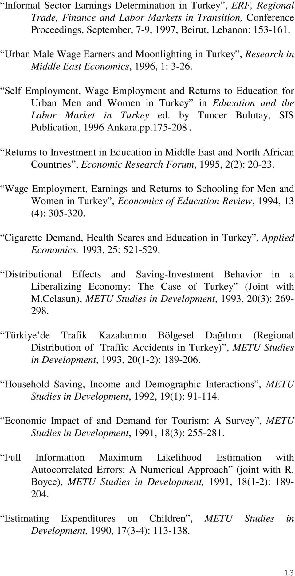 Self Employment, Wage Employment and Returns to Education for Urban Men and Women in Turkey in Education and the Labor Market in Turkey ed. by Tuncer Bulutay, SIS Publication, 1996 Ankara.pp.175-208.