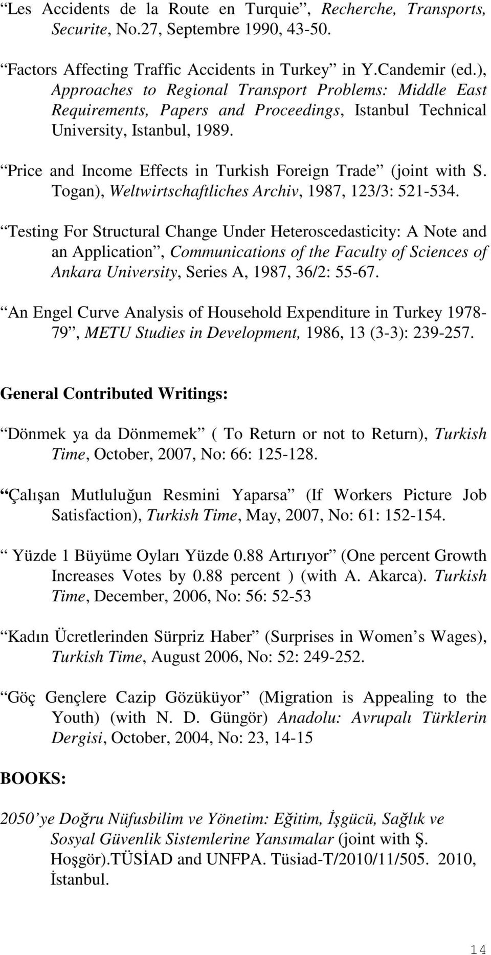 Price and Income Effects in Turkish Foreign Trade (joint with S. Togan), Weltwirtschaftliches Archiv, 1987, 123/3: 521-534.