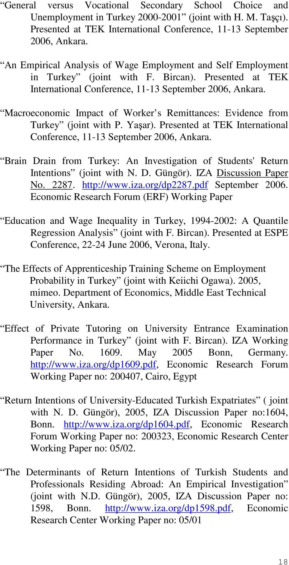Macroeconomic Impact of Worker s Remittances: Evidence from Turkey (joint with P. Yaşar). Presented at TEK International Conference, 11-13 September 2006, Ankara.