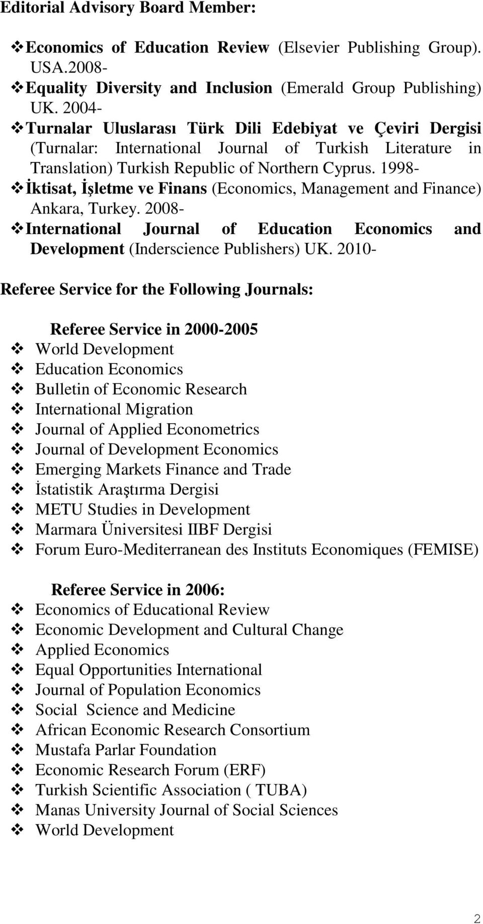 1998- İktisat, İşletme ve Finans (Economics, Management and Finance) Ankara, Turkey. 2008- International Journal of Education Economics and Development (Inderscience Publishers) UK.