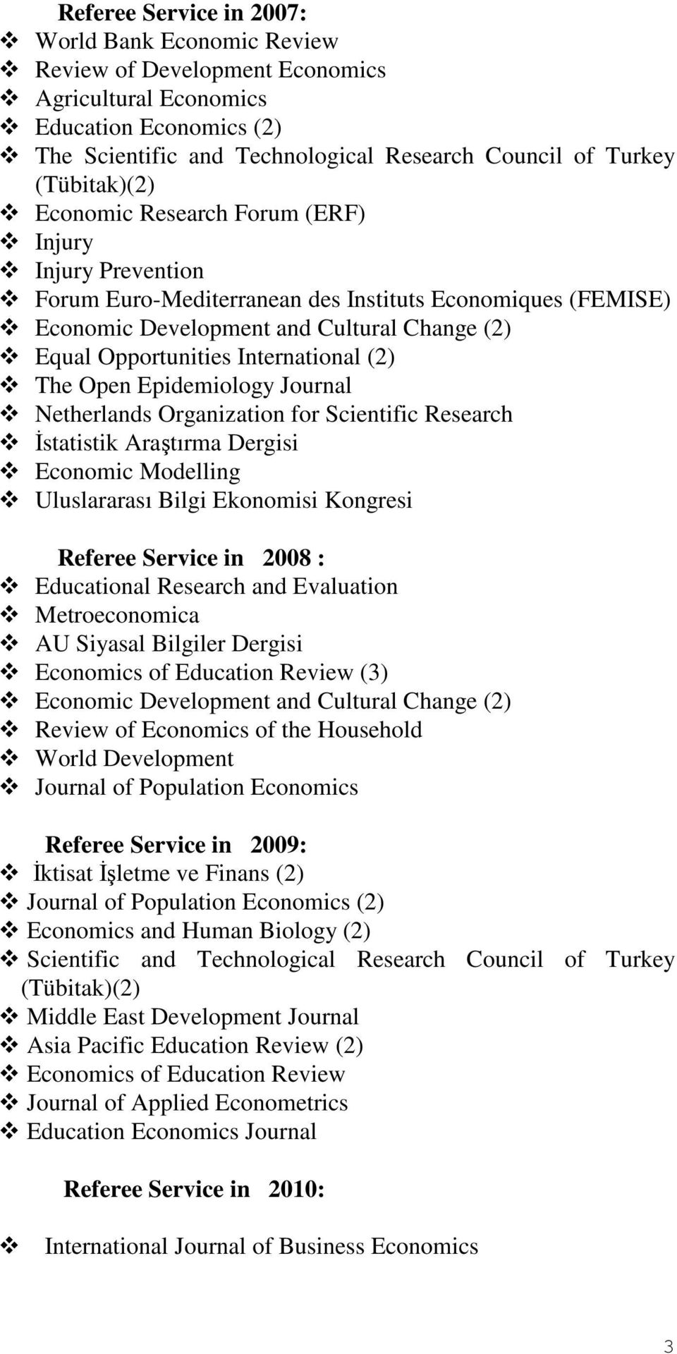 International (2) The Open Epidemiology Journal Netherlands Organization for Scientific Research İstatistik Araştırma Dergisi Economic Modelling Uluslararası Bilgi Ekonomisi Kongresi Referee Service