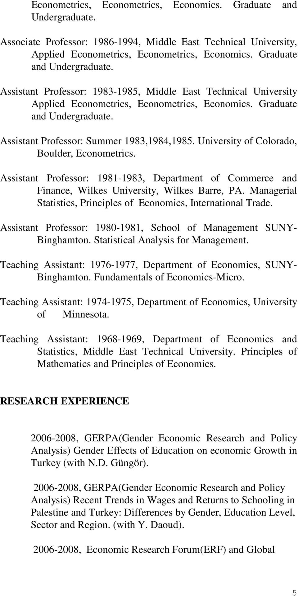Assistant Professor: Summer 1983,1984,1985. University of Colorado, Boulder, Econometrics. Assistant Professor: 1981-1983, Department of Commerce and Finance, Wilkes University, Wilkes Barre, PA.