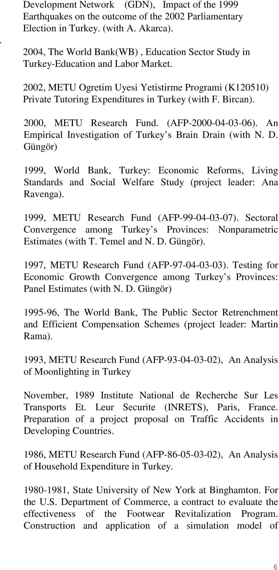 2000, METU Research Fund. (AFP-2000-04-03-06). An Empirical Investigation of Turkey s Brain Dr