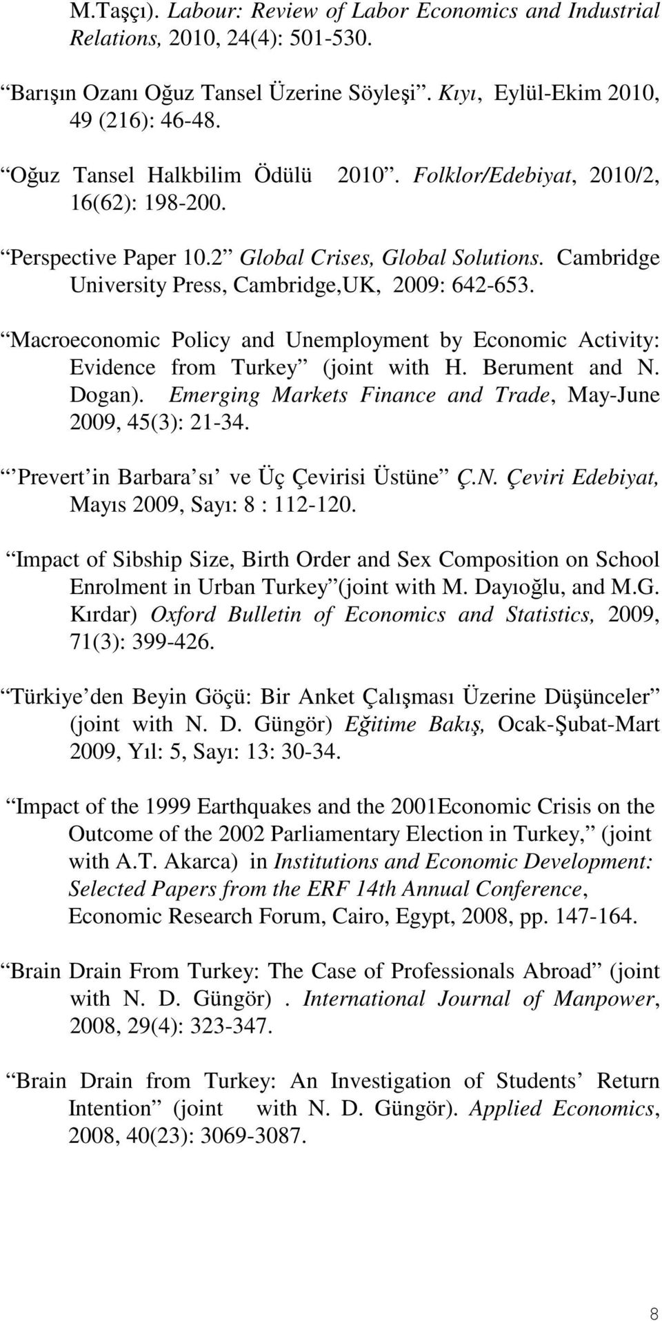 Macroeconomic Policy and Unemployment by Economic Activity: Evidence from Turkey (joint with H. Berument and N. Dogan). Emerging Markets Finance and Trade, May-June 2009, 45(3): 21-34.