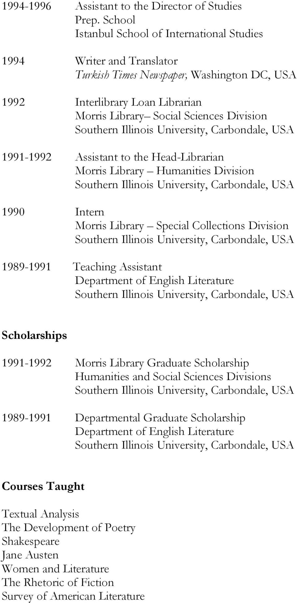 Sciences Division 1991-1992 Assistant to the Head-Librarian Morris Library Humanities Division 1990 Intern Morris Library Special Collections Division 1989-1991 Teaching
