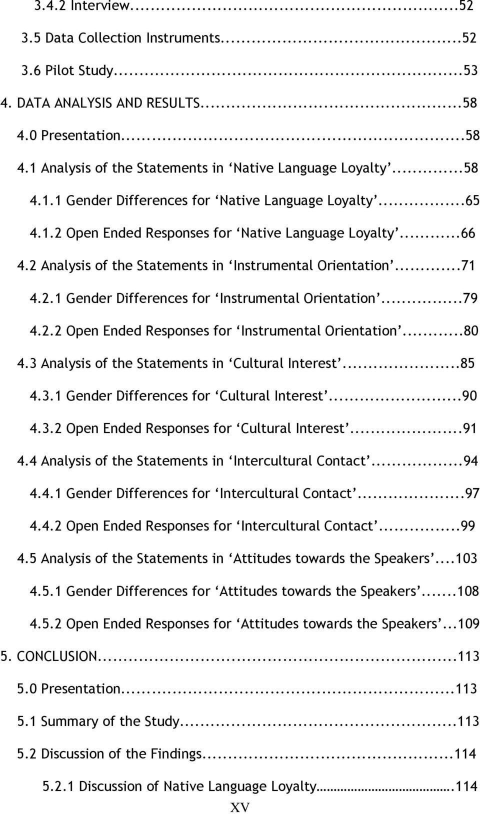 ..80 4.3 Analysis of the Statements in Cultural Interest...85 4.3.1 Gender Differences for Cultural Interest...90 4.3.2 Open Ended Responses for Cultural Interest...91 4.