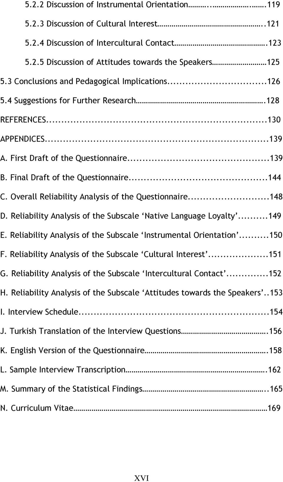 Final Draft of the Questionnaire...144 C. Overall Reliability Analysis of the Questionnaire...148 D. Reliability Analysis of the Subscale Native Language Loyalty...149 E.