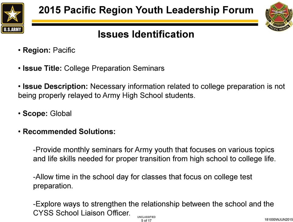 Scope: Global Recommended Solutions: -Provide monthly seminars for Army youth that focuses on various topics and life skills needed for proper