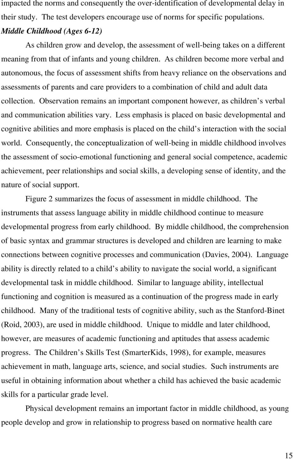 As children become more verbal and autonomous, the focus of assessment shifts from heavy reliance on the observations and assessments of parents and care providers to a combination of child and adult