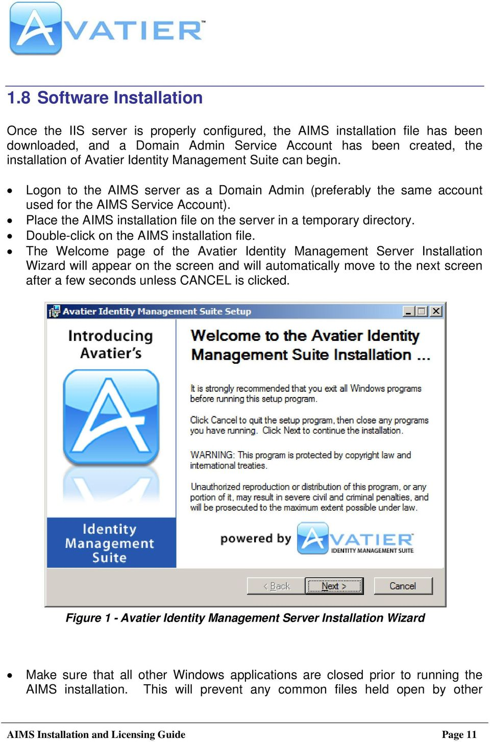 Place the AIMS installation file on the server in a temporary directory. Double-click on the AIMS installation file.