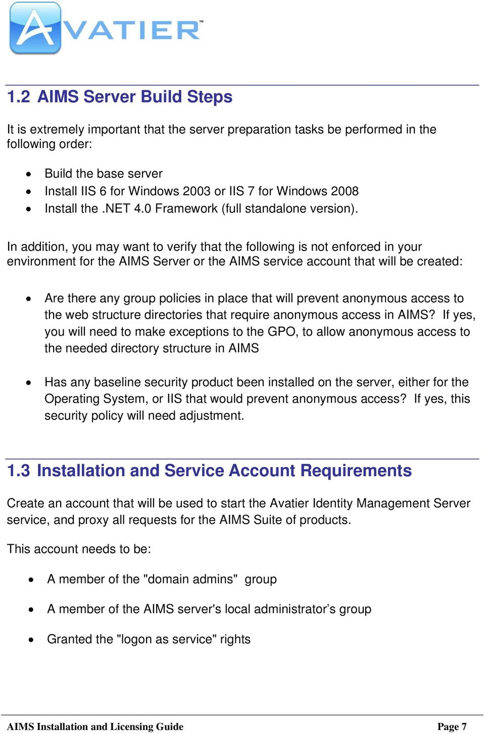 In addition, you may want to verify that the following is not enforced in your environment for the AIMS Server or the AIMS service account that will be created: Are there any group policies in place