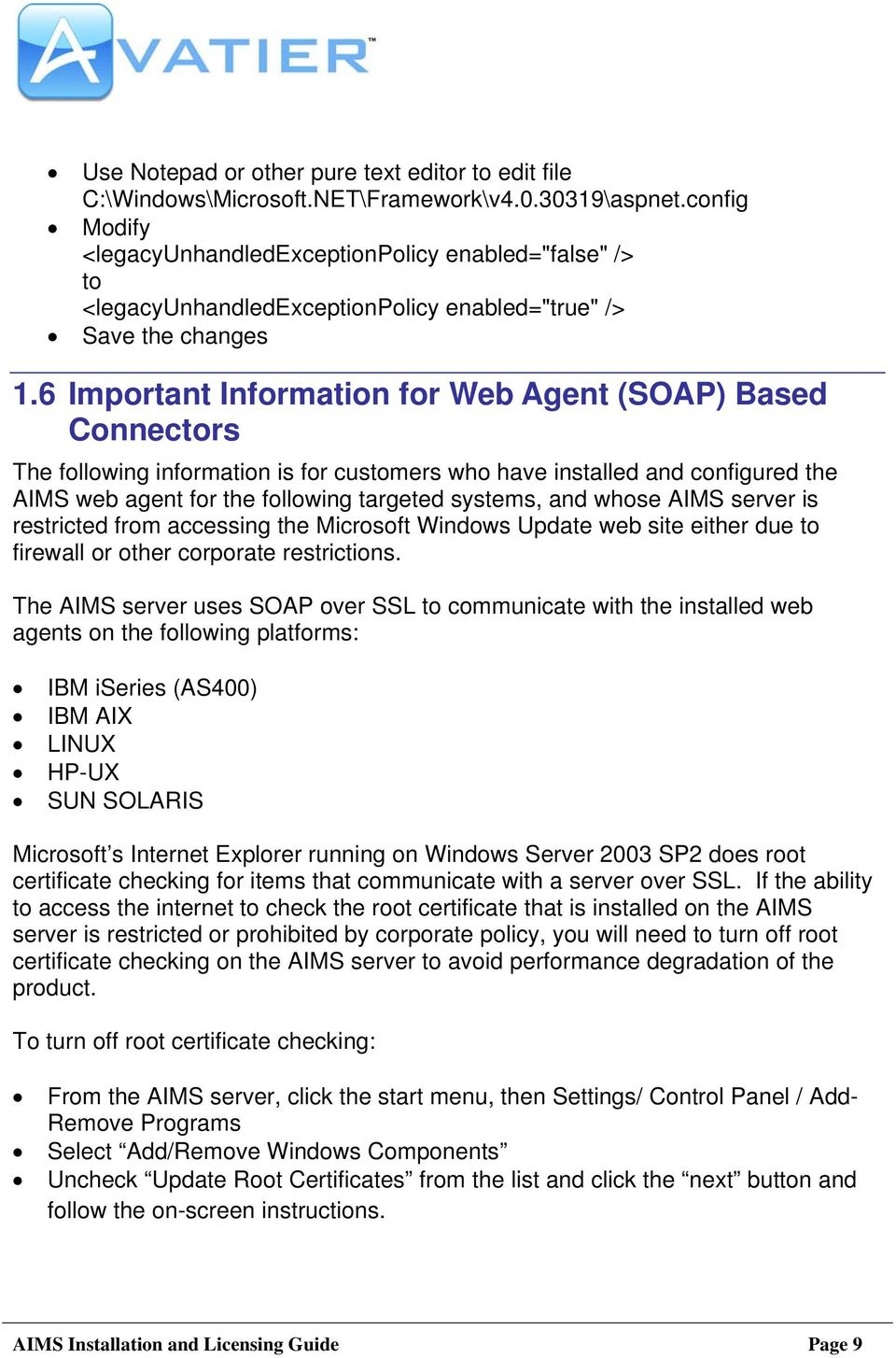 6 Important Information for Web Agent (SOAP) Based Connectors The following information is for customers who have installed and configured the AIMS web agent for the following targeted systems, and