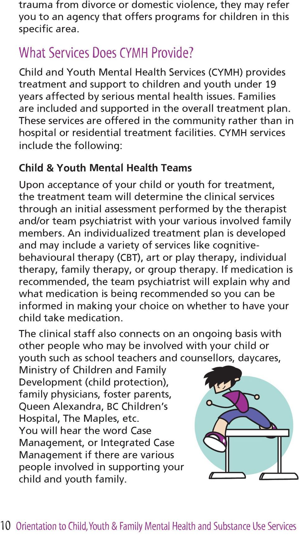 Families are included and supported in the overall treatment plan. These services are offered in the community rather than in hospital or residential treatment facilities.