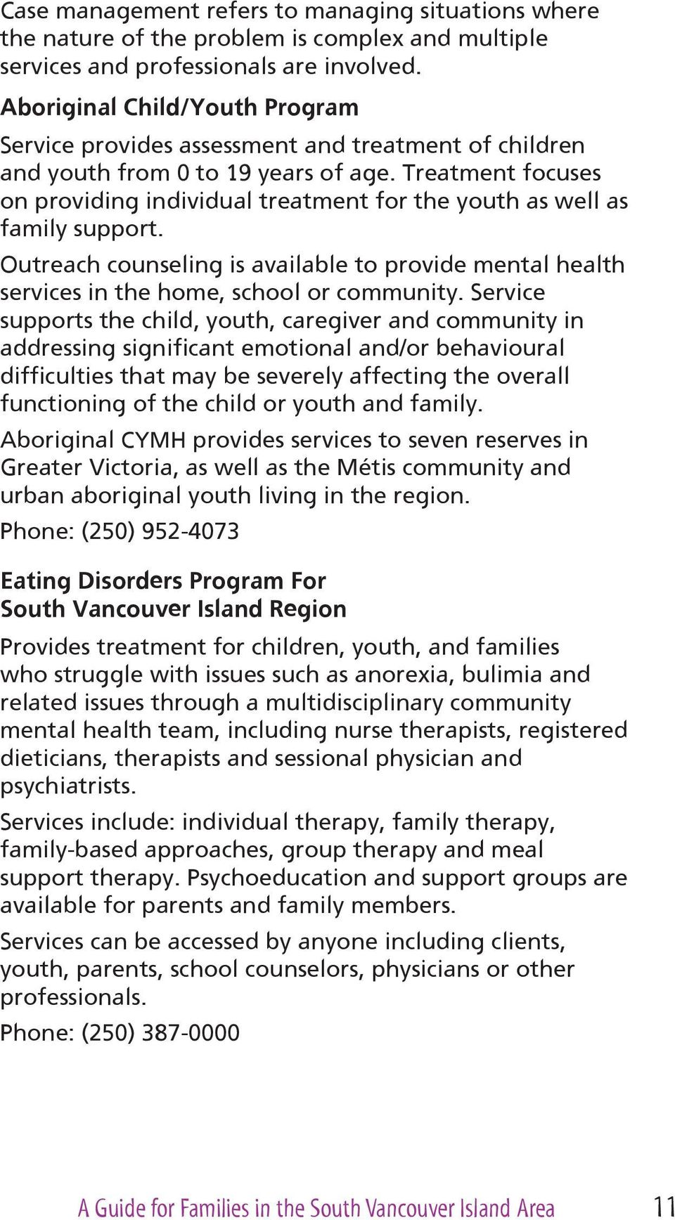 Treatment focuses on providing individual treatment for the youth as well as family support. Outreach counseling is available to provide mental health services in the home, school or community.