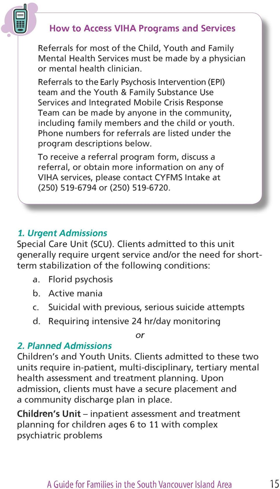 family members and the child or youth. Phone numbers for referrals are listed under the program descriptions below.