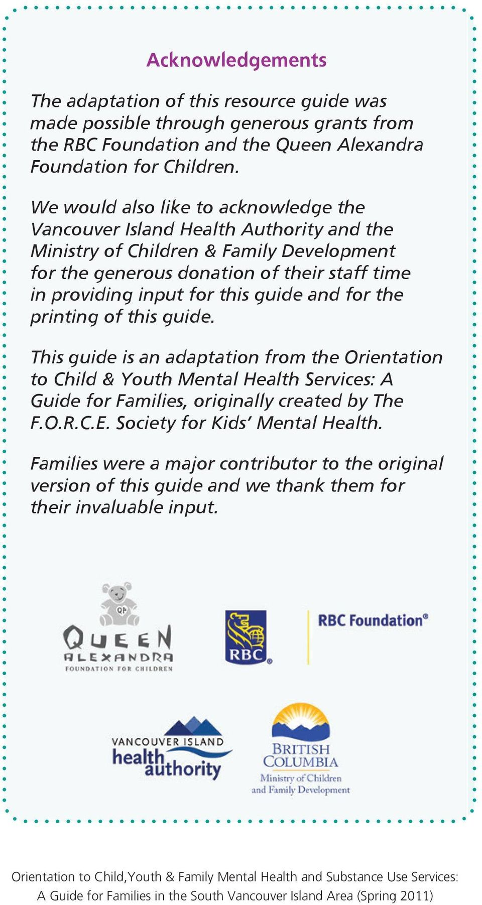 guide and for the printing of this guide. This guide is an adaptation from the Orientation to Child & Youth Mental Health Services: A Guide for Families, originally created by The F.O.R.C.E.