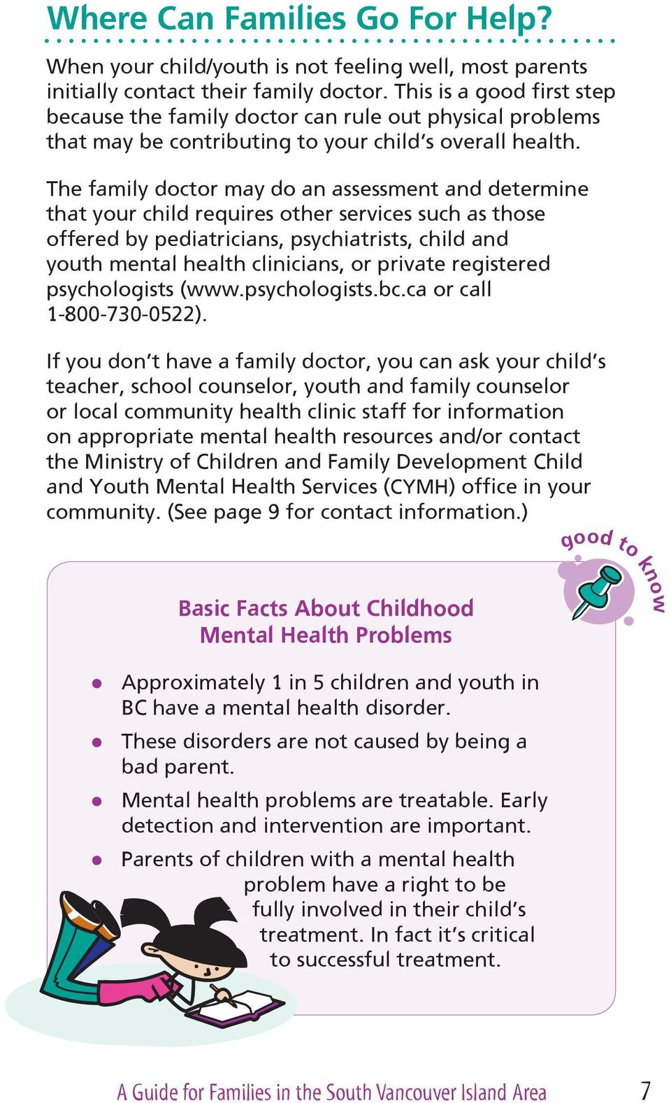 The family doctor may do an assessment and determine that your child requires other services such as those offered by pediatricians, psychiatrists, child and youth mental health clinicians, or