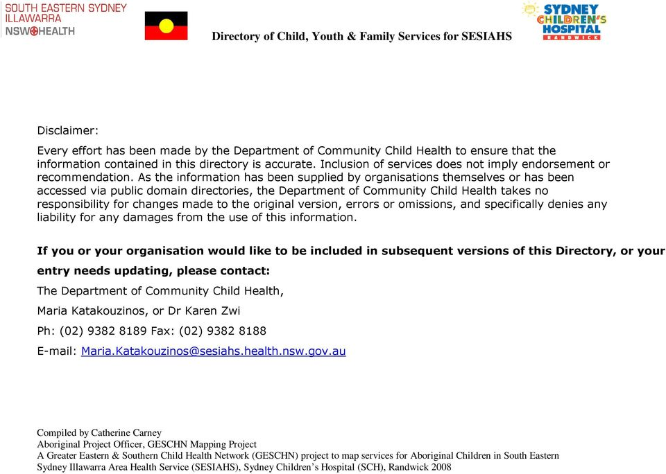 As the information has been supplied by organisations themselves or has been accessed via public domain directories, the Department of Child Health takes no responsibility for changes made to the