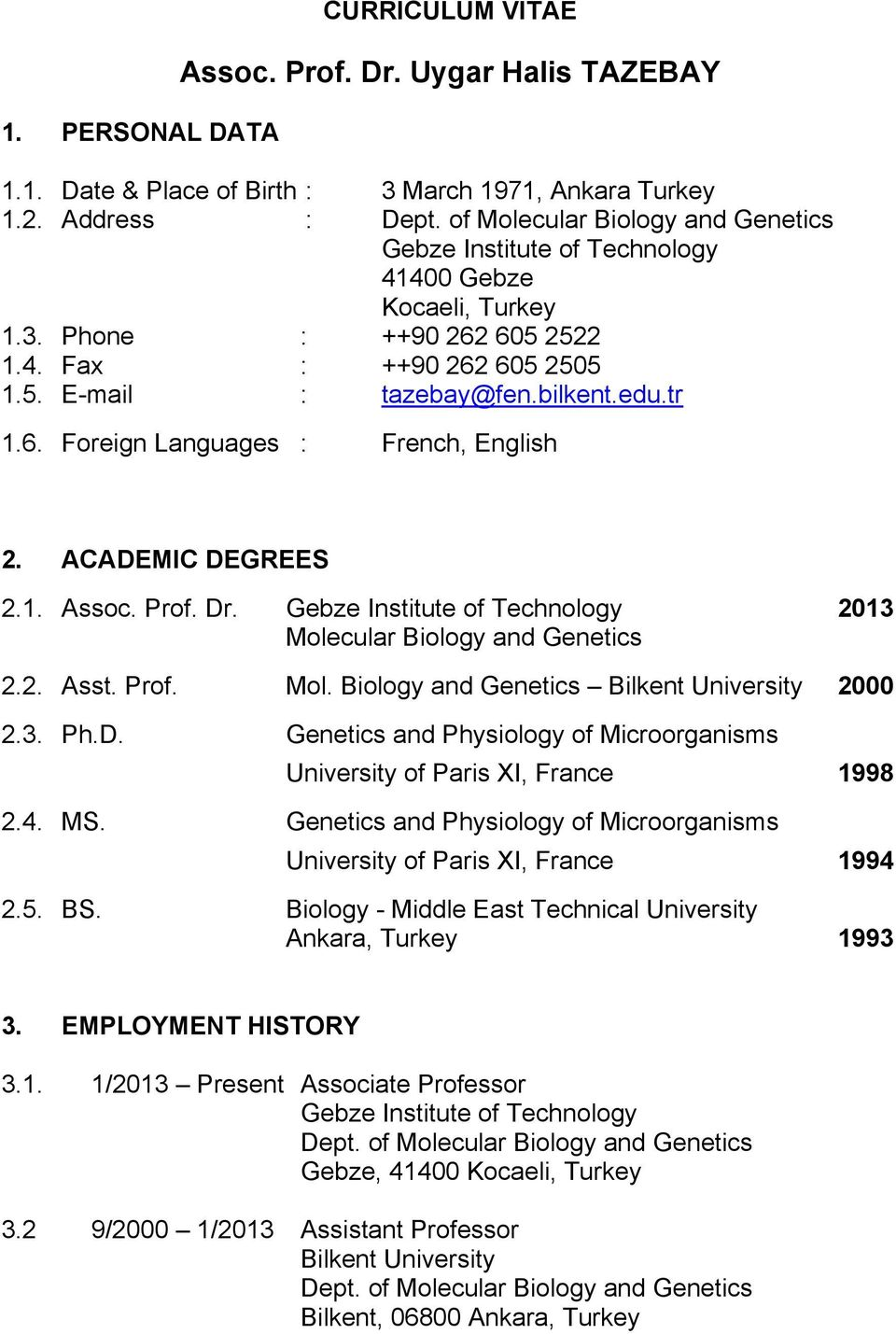 ACADEMIC DEGREES 2.1. Assoc. Prof. Dr. Gebze Institute of Technology 2013 Molecular Biology and Genetics 2.2. Asst. Prof. Mol. Biology and Genetics Bilkent University 2000 2.3. Ph.D. Genetics and Physiology of Microorganisms University of Paris XI, France 1998 2.
