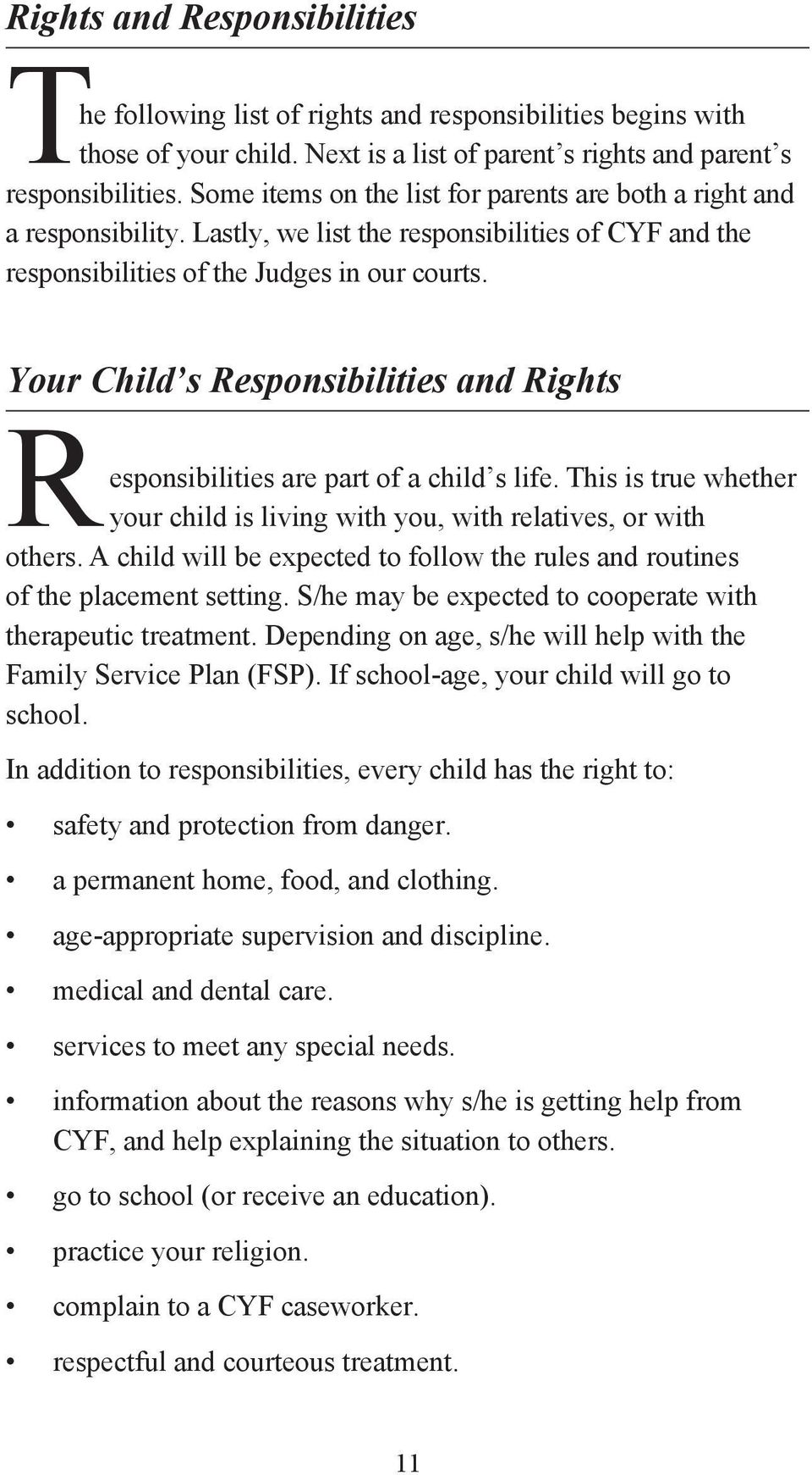 Your Child s Responsibilities and Rights Responsibilities are part of a child s life. This is true whether your child is living with you, with relatives, or with others.