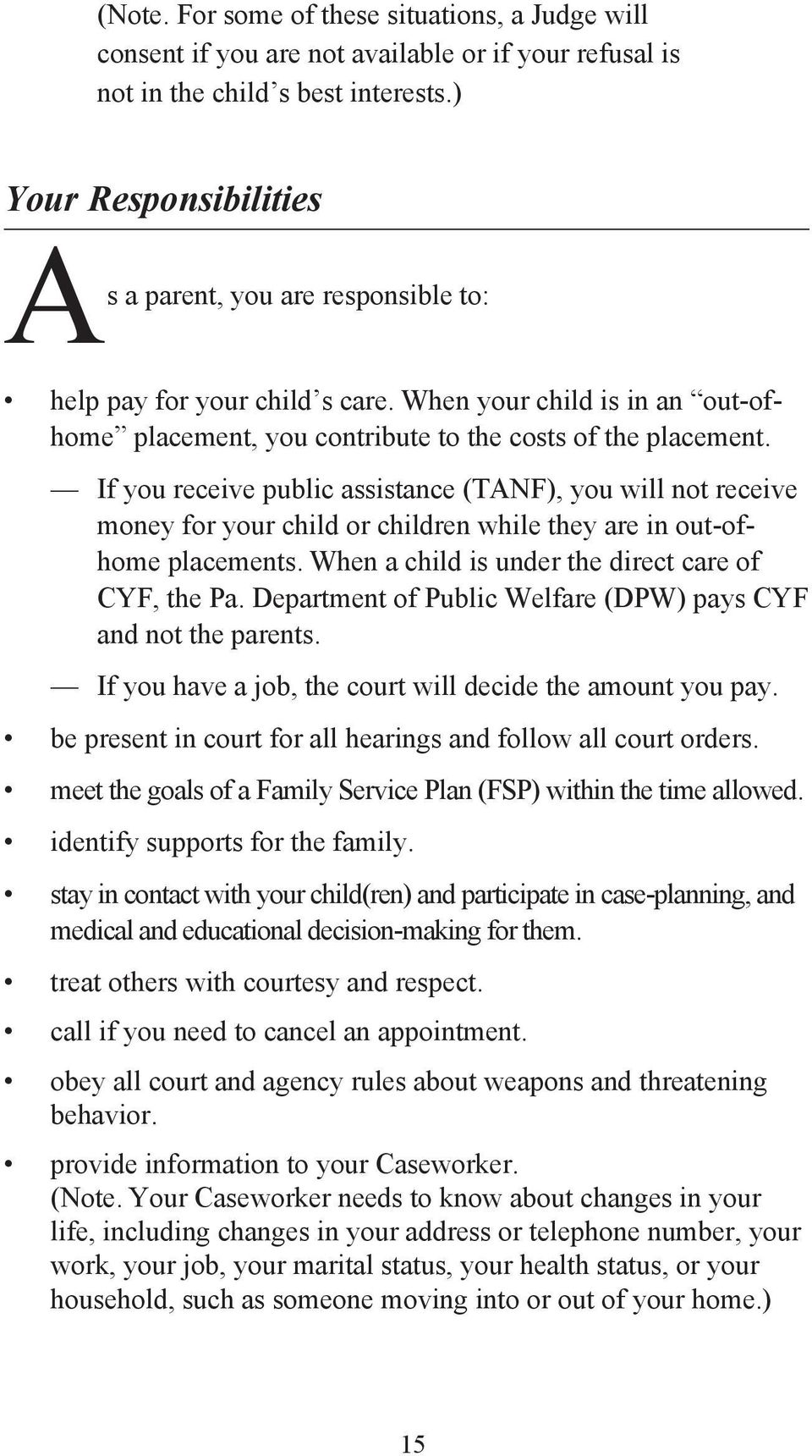 If you receive public assistance (TANF), you will not receive money for your child or children while they are in out-ofhome placements. When a child is under the direct care of CYF, the Pa.