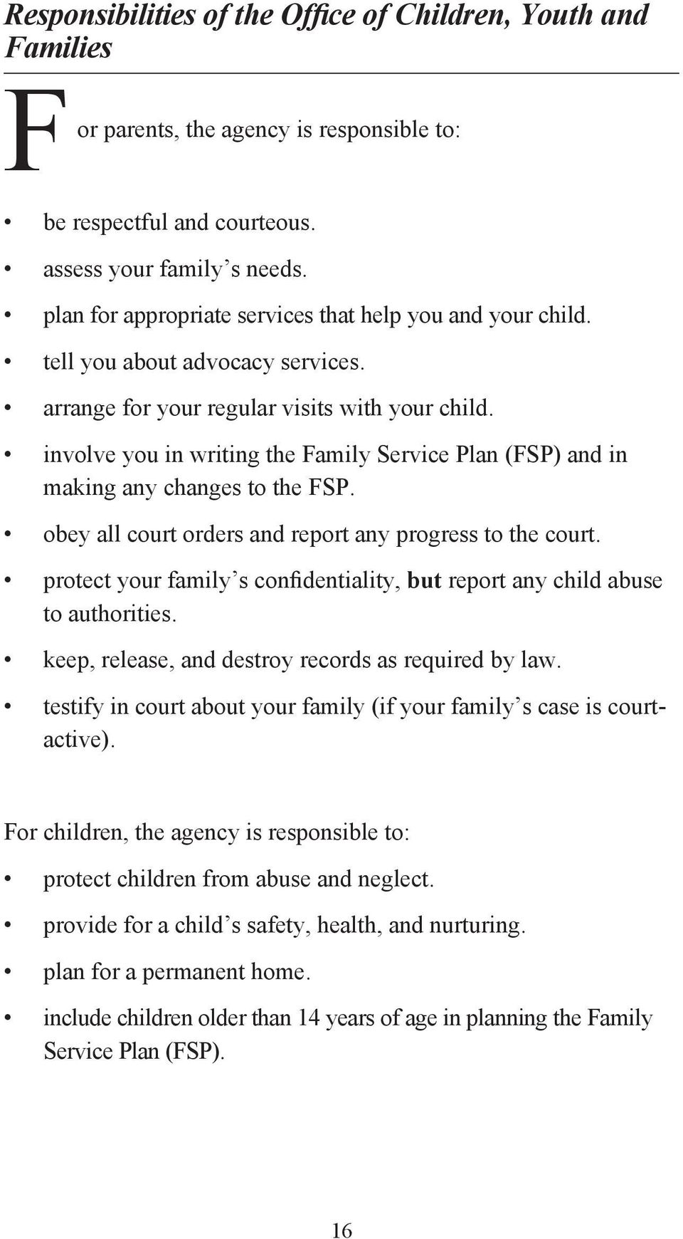 involve you in writing the Family Service Plan (FSP) and in making any changes to the FSP. obey all court orders and report any progress to the court.